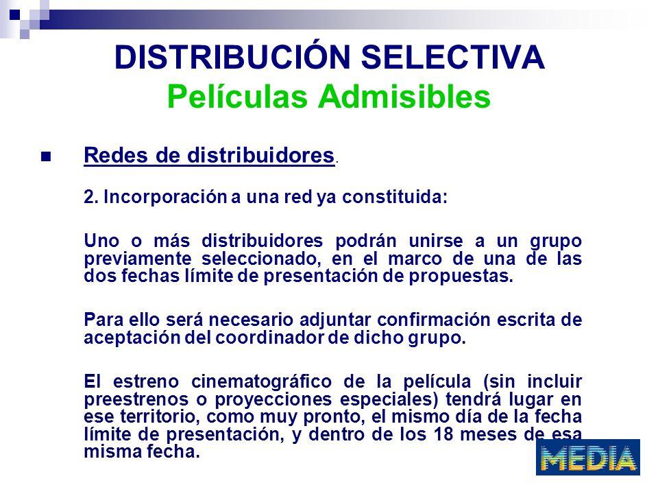 DISTRIBUCIÓN SELECTIVA Películas Admisibles Redes de distribuidores. 2. Incorporación a una red ya constituida: Uno o más distribuidores podrán unirse