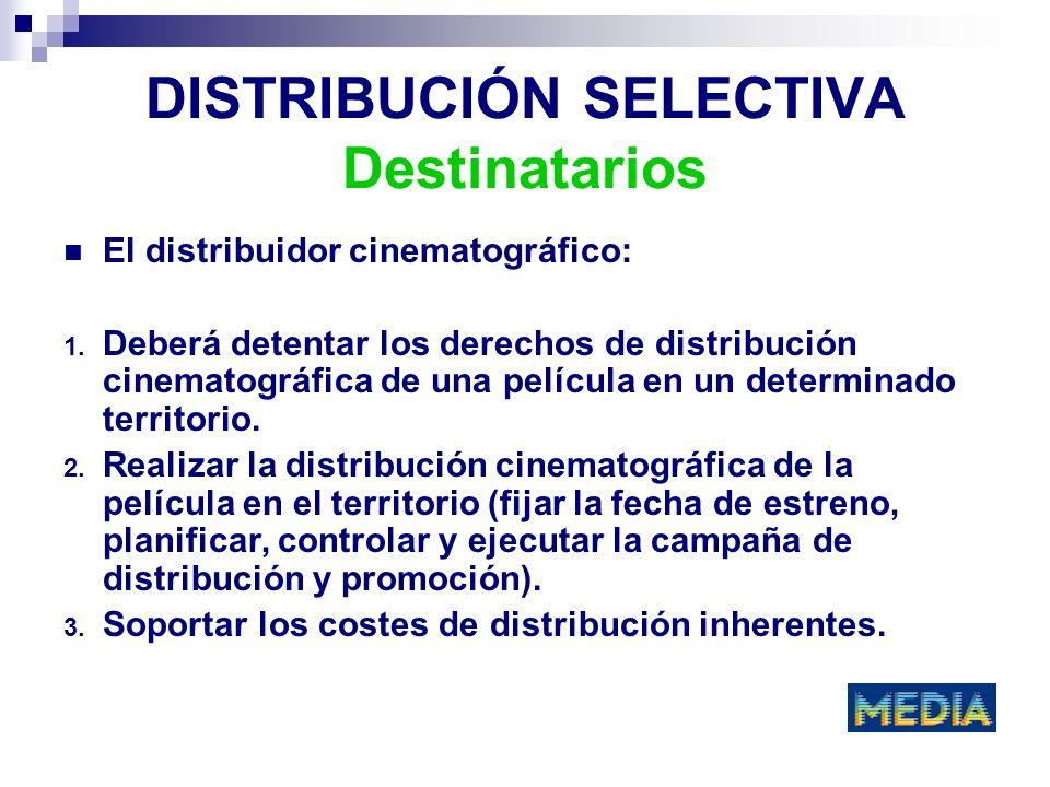 DISTRIBUCIÓN SELECTIVA Destinatarios El distribuidor cinematográfico: 1. Deberá detentar los derechos de distribución cinematográfica de una película
