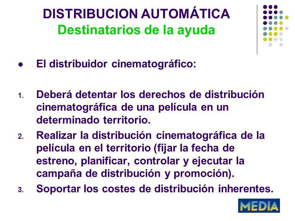 DISTRIBUCION AUTOMÁTICA Destinatarios de la ayuda El distribuidor cinematográfico: 1.