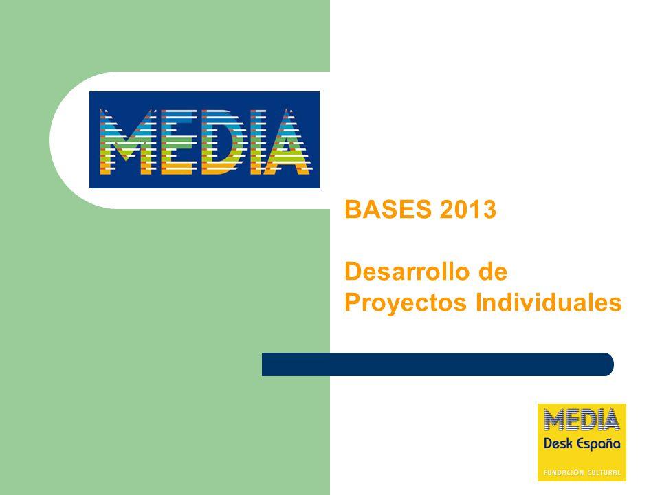 Bases 2013 Desarrollo de proyectos individuales - Ayuda = subvención (no necesaria reinversión) - Dirigida a empresas de producción independiente europeas - Presupuesto disponible: 7,5 MM