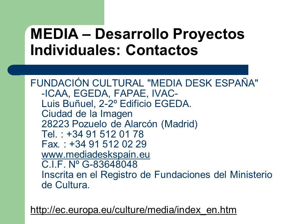 MEDIA – Desarrollo Proyectos Individuales: Contactos FUNDACIÓN CULTURAL MEDIA DESK ESPAÑA -ICAA, EGEDA, FAPAE, IVAC- Luis Buñuel, 2-2º Edificio EGEDA.