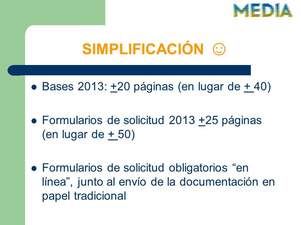 SIMPLIFICACIÓN Bases 2013: +20 páginas (en lugar de + 40) Formularios de solicitud 2013 +25 páginas (en lugar de + 50) Formularios de solicitud obligatorios en línea, junto al envío de la documentación en papel tradicional
