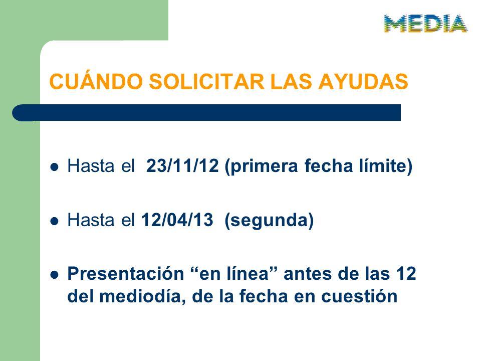 CUÁNDO SOLICITAR LAS AYUDAS Hasta el 23/11/12 (primera fecha límite) Hasta el 12/04/13 (segunda) Presentación en línea antes de las 12 del mediodía, de la fecha en cuestión