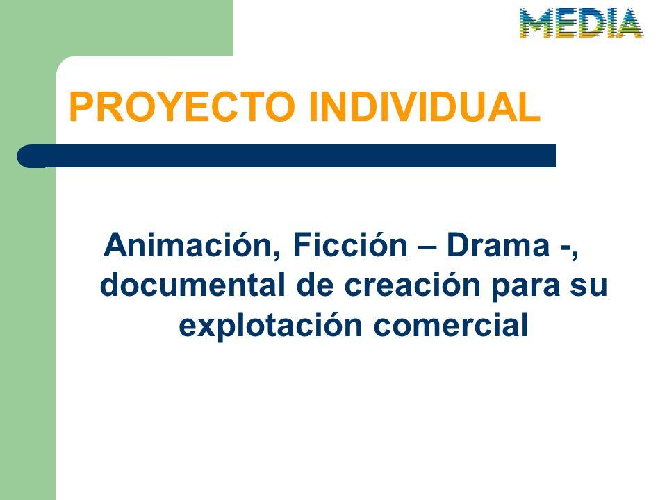PROYECTO INDIVIDUAL Animación, Ficción – Drama -, documental de creación para su explotación comercial
