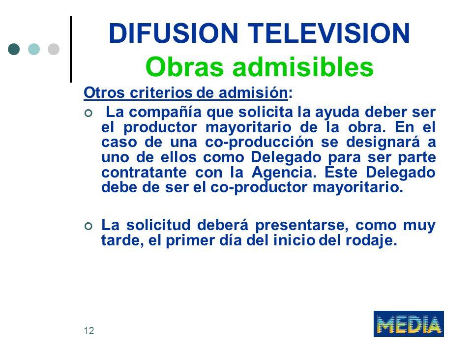 12 DIFUSION TELEVISION Obras admisibles Otros criterios de admisión: La compañía que solicita la ayuda deber ser el productor mayoritario de la obra.