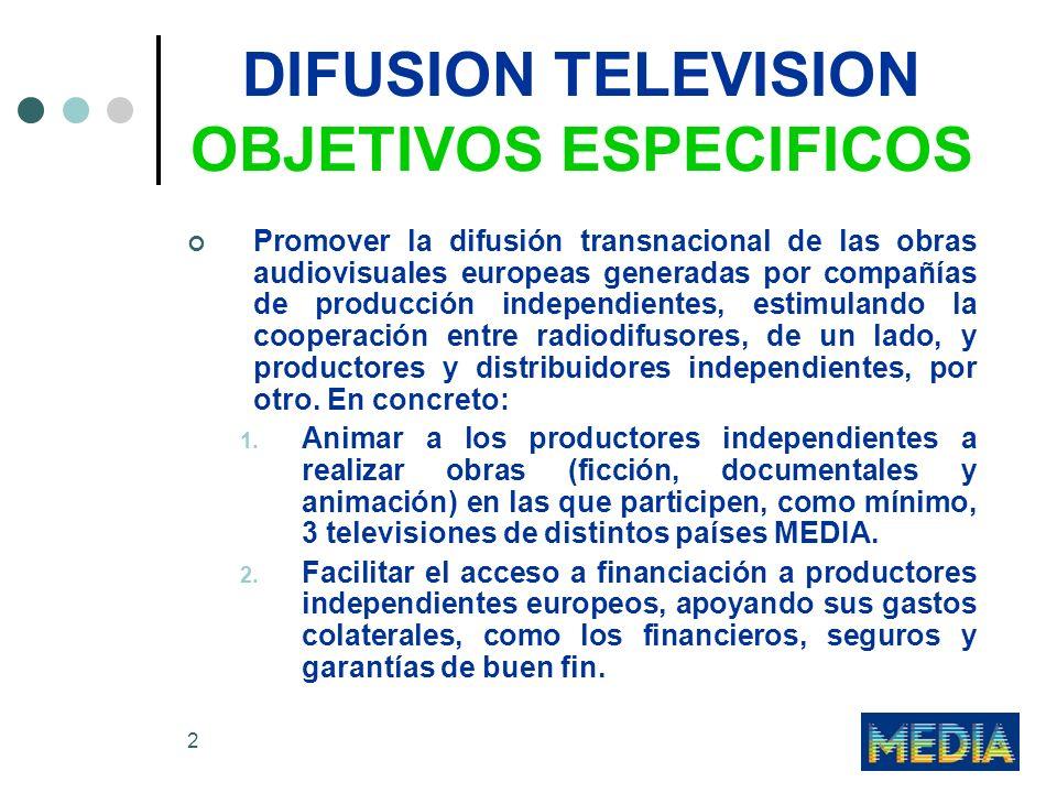 2 DIFUSION TELEVISION OBJETIVOS ESPECIFICOS Promover la difusión transnacional de las obras audiovisuales europeas generadas por compañías de producción independientes, estimulando la cooperación entre radiodifusores, de un lado, y productores y distribuidores independientes, por otro.
