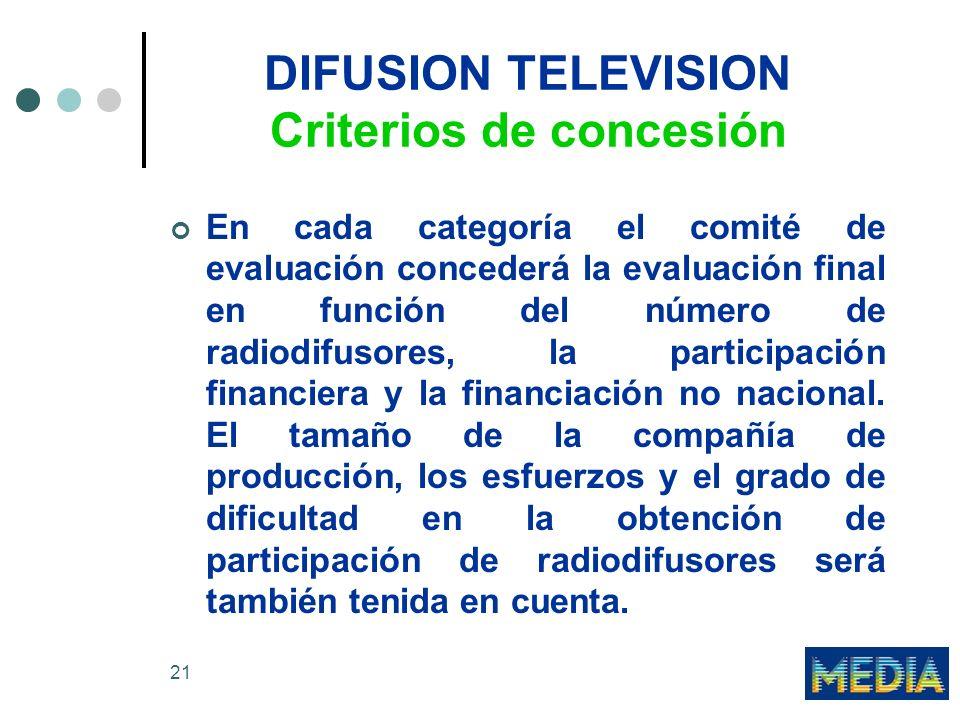 21 DIFUSION TELEVISION Criterios de concesión En cada categoría el comité de evaluación concederá la evaluación final en función del número de radiodifusores, la participación financiera y la financiación no nacional.