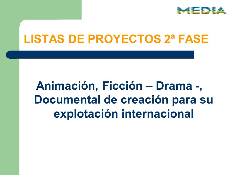 LISTAS DE PROYECTOS 2ª FASE Animación, Ficción – Drama -, Documental de creación para su explotación internacional