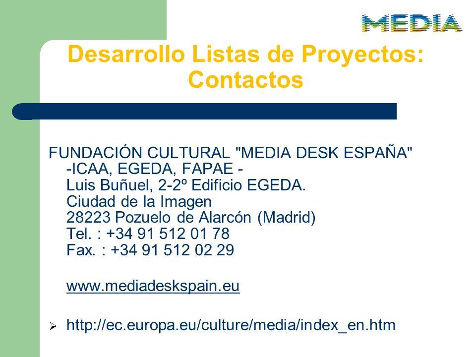 Desarrollo Listas de Proyectos: Contactos FUNDACIÓN CULTURAL MEDIA DESK ESPAÑA -ICAA, EGEDA, FAPAE - Luis Buñuel, 2-2º Edificio EGEDA.