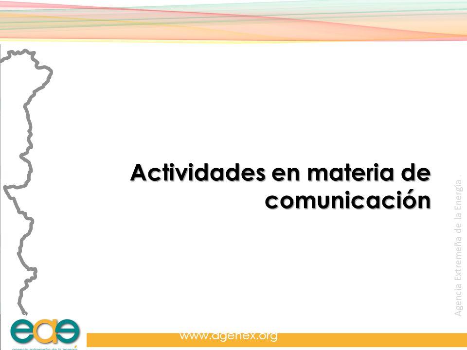Agencia Extremeña de la Energía. www.agenex.org Actividades en materia de comunicación