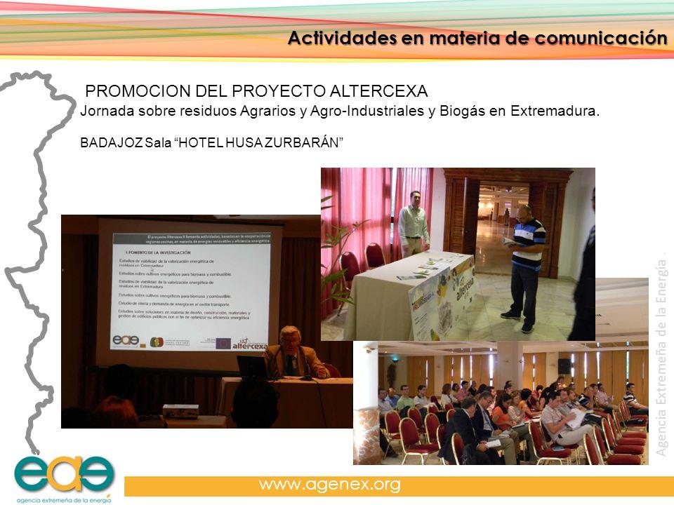 Agencia Extremeña de la Energía. www.agenex.org Actividades en materia de comunicación PROMOCION DEL PROYECTO ALTERCEXA Jornada sobre residuos Agrario