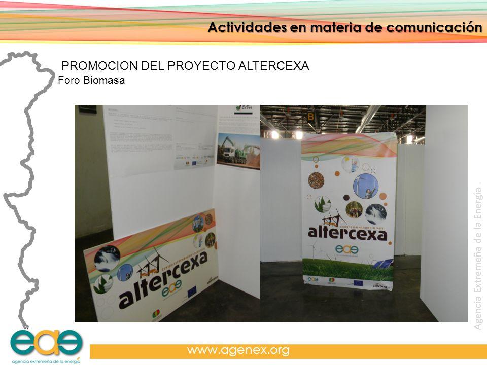 Agencia Extremeña de la Energía. www.agenex.org Actividades en materia de comunicación PROMOCION DEL PROYECTO ALTERCEXA Foro Biomasa