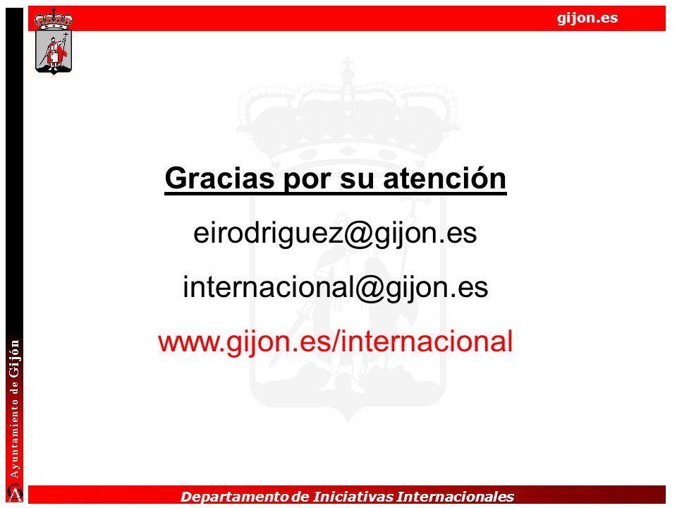 Departamento de Iniciativas Internacionales gijon.es Gracias por su atención eirodriguez@gijon.es internacional@gijon.es www.gijon.es/internacional