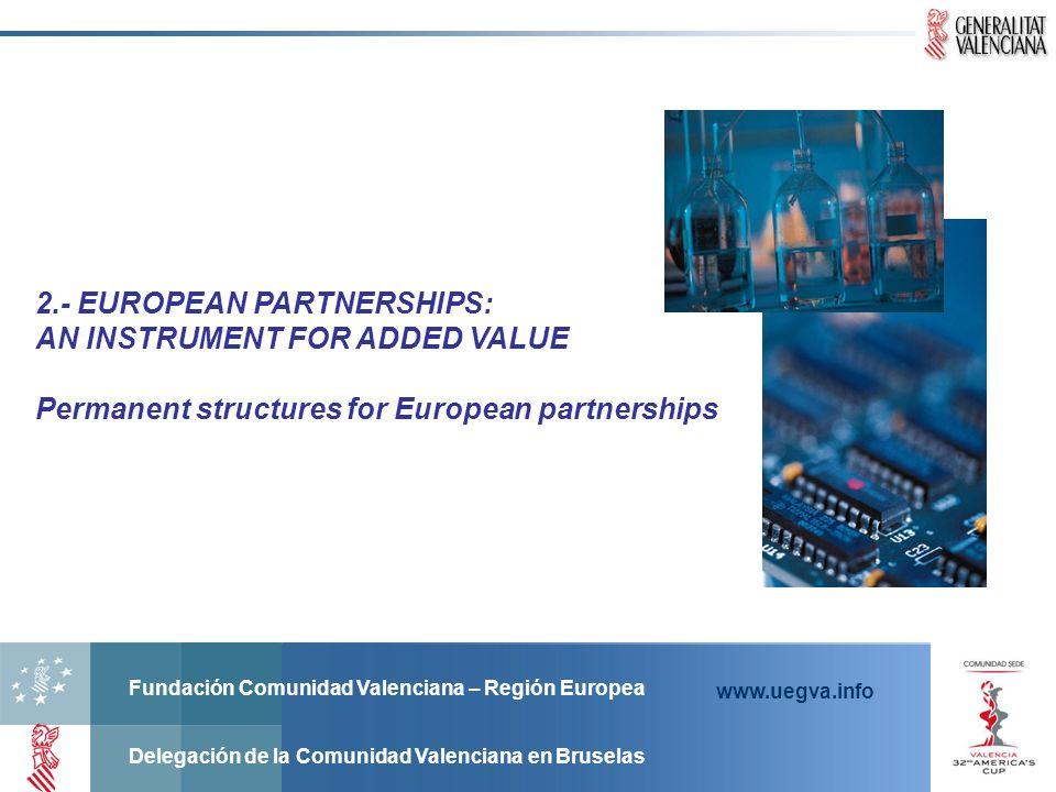 Fundación Comunidad Valenciana – Región Europea Delegación de la Comunidad Valenciana en Bruselas www.uegva.info 2.- EUROPEAN PARTNERSHIPS: AN INSTRUM