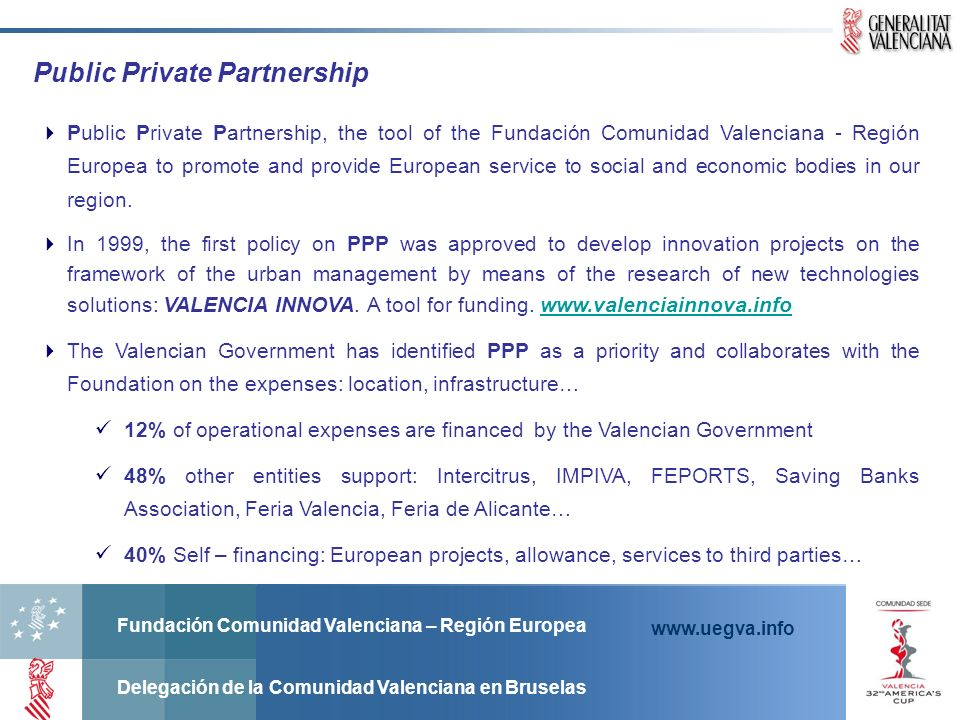 Fundación Comunidad Valenciana – Región Europea Delegación de la Comunidad Valenciana en Bruselas www.uegva.info Public Private Partnership Public Pri