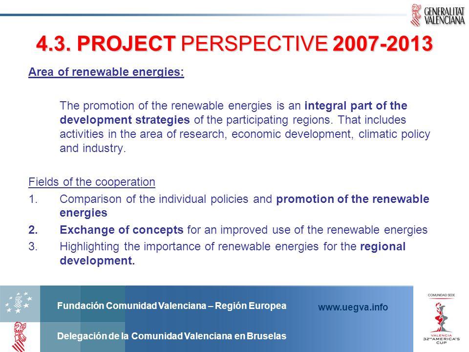 Fundación Comunidad Valenciana – Región Europea Delegación de la Comunidad Valenciana en Bruselas www.uegva.info 4.3. PROJECT PERSPECTIVE 2007-2013 Ar