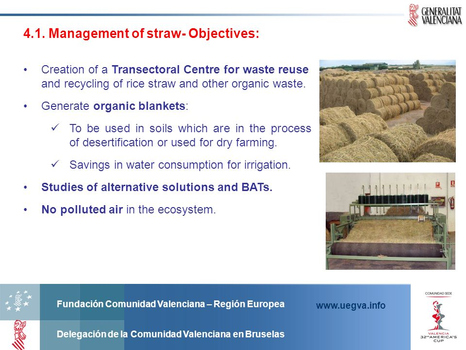 Fundación Comunidad Valenciana – Región Europea Delegación de la Comunidad Valenciana en Bruselas www.uegva.info 4.1. Management of straw- Objectives: