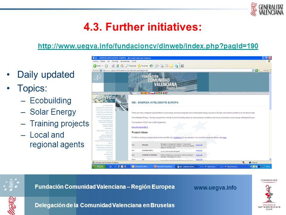 Fundación Comunidad Valenciana – Región Europea Delegación de la Comunidad Valenciana en Bruselas www.uegva.info 4.3. Further initiatives: http://www.