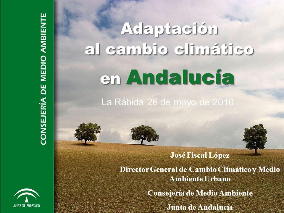 Adaptación al cambio climático Adaptación al cambio climático en Andalucía José Fiscal López Director General de Cambio Climático y Medio Ambiente Urb