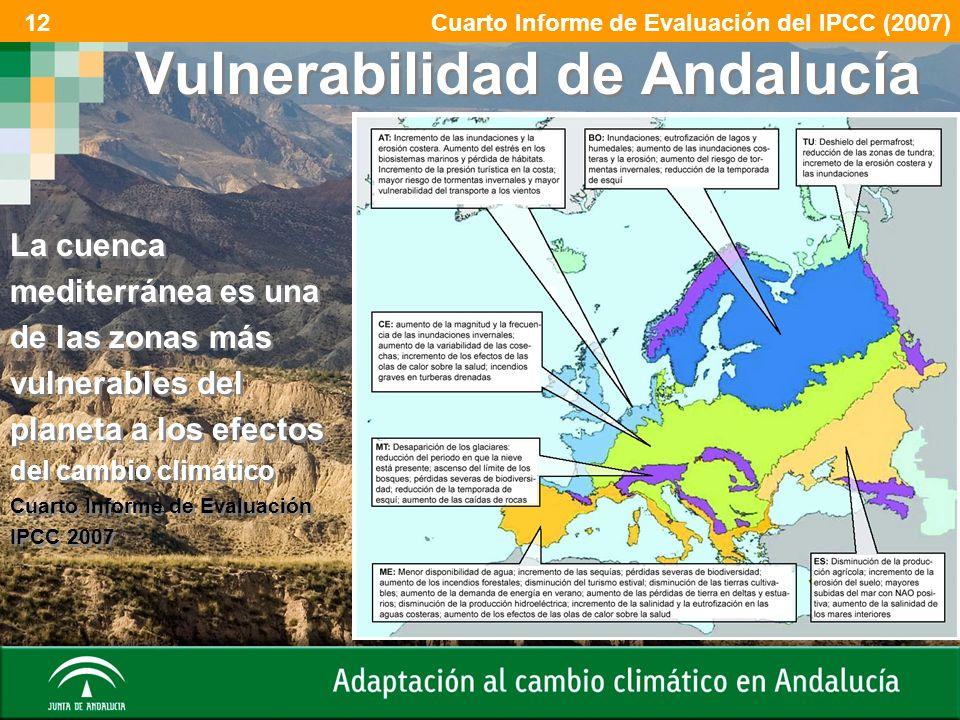 Vulnerabilidad de Andalucía La cuenca mediterránea es una de las zonas más vulnerables del planeta a los efectos del cambio climático Cuarto Informe d