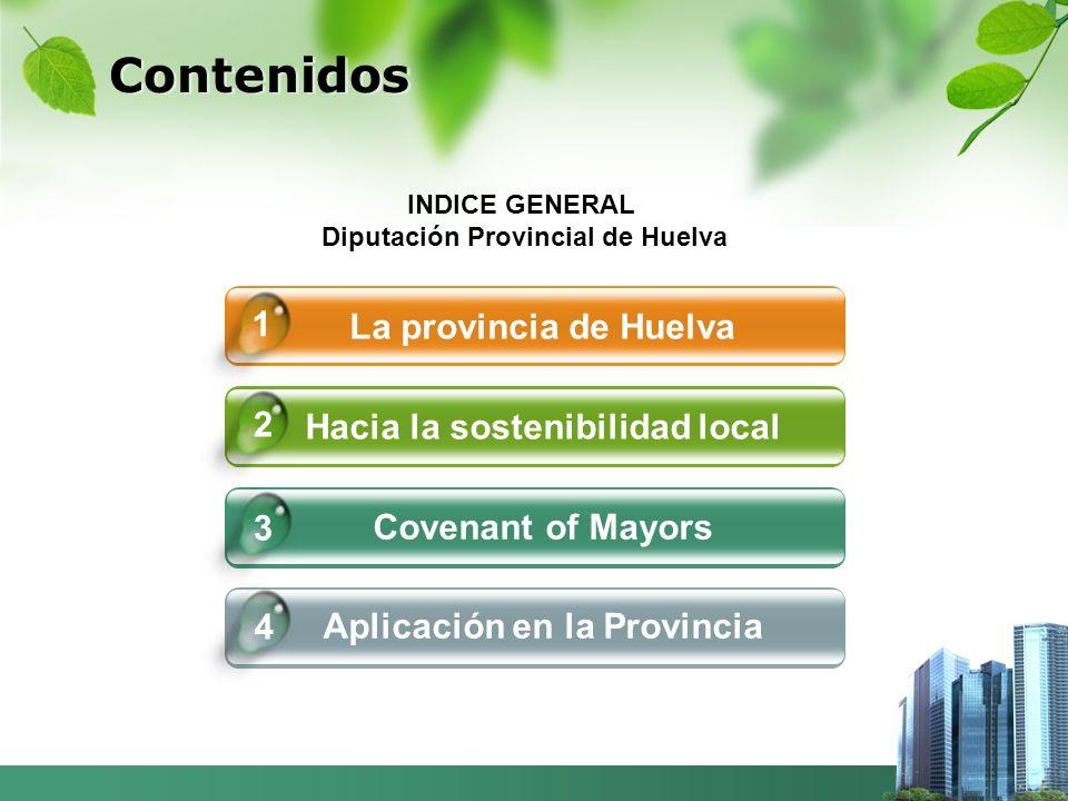 Contenidos La provincia de Huelva Hacia la sostenibilidad local Covenant of Mayors Aplicación en la Provincia 4 1 2 3 INDICE GENERAL Diputación Provincial de Huelva