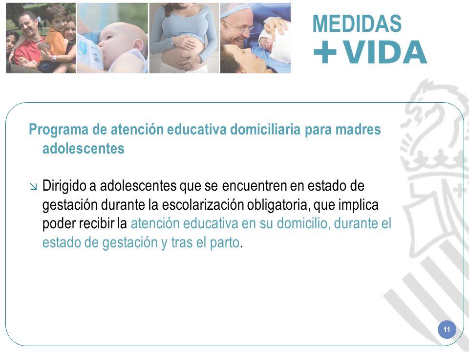 11 MEDIDAS Programa de atención educativa domiciliaria para madres adolescentes Dirigido a adolescentes que se encuentren en estado de gestación duran
