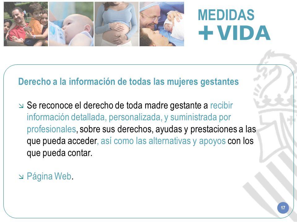 17 MEDIDAS Derecho a la información de todas las mujeres gestantes Se reconoce el derecho de toda madre gestante a recibir información detallada, pers