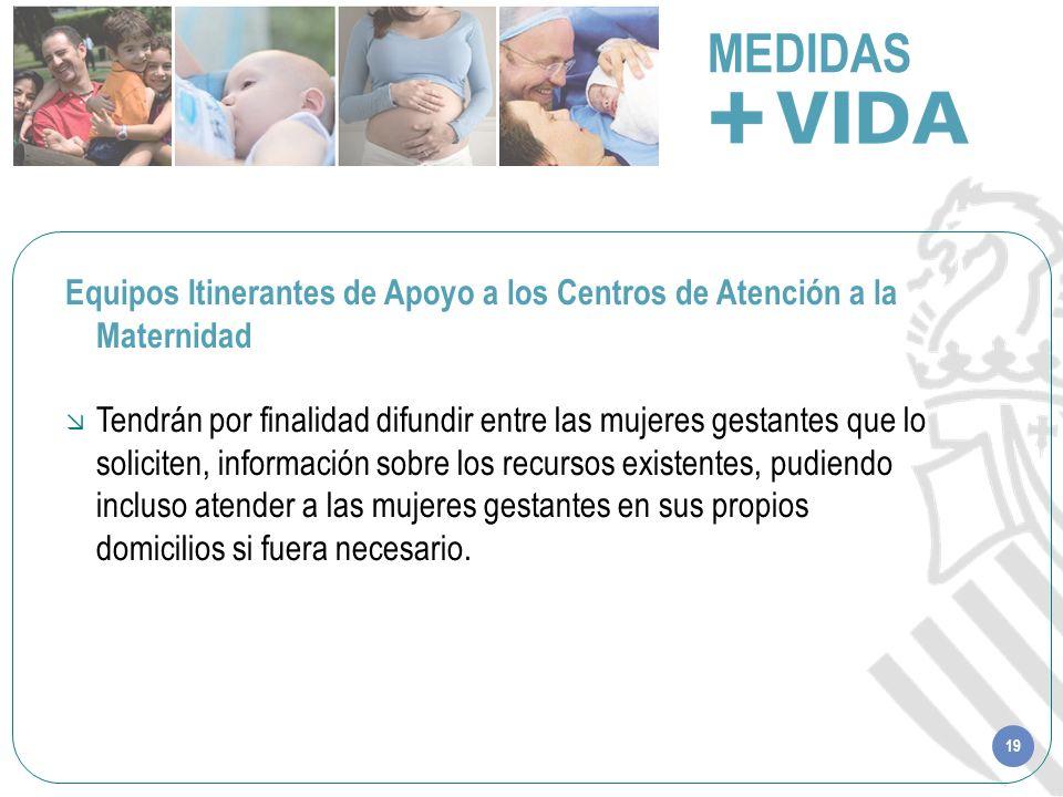 19 MEDIDAS Equipos Itinerantes de Apoyo a los Centros de Atención a la Maternidad Tendrán por finalidad difundir entre las mujeres gestantes que lo so