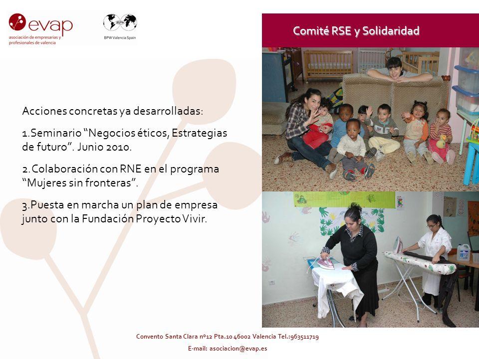 Comité RSE y Solidaridad Acciones concretas ya desarrolladas: 1.Seminario Negocios éticos, Estrategias de futuro. Junio 2010. 2.Colaboración con RNE e