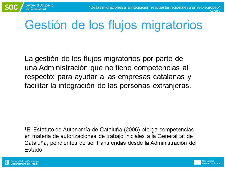 Gestión de los flujos migratorios De las migraciones a la integración: respuestas regionales a un reto europeo (ARE) La gestión de los flujos migratorios por parte de una Administración que no tiene competencias al respecto; para ayudar a las empresas catalanas y facilitar la integración de las personas extranjeras.