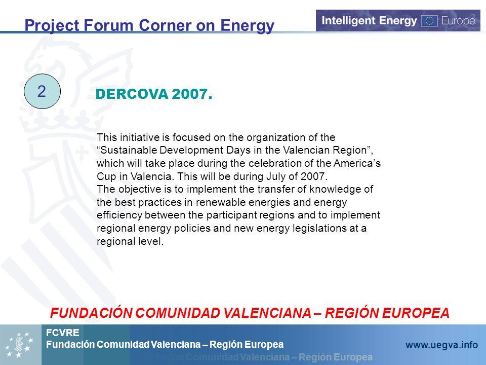 Fundación Comunidad Valenciana – Región Europea FCVRE Fundación Comunidad Valenciana – Región Europea www.uegva.info Project Forum Corner on Energy 2 DERCOVA 2007.
