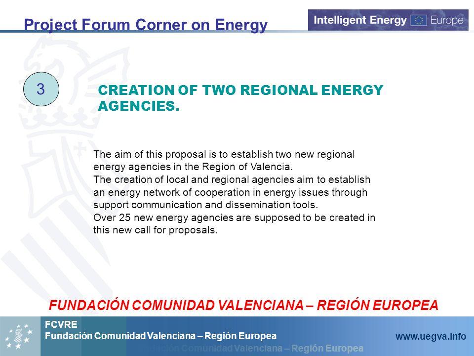 Fundación Comunidad Valenciana – Región Europea FCVRE Fundación Comunidad Valenciana – Región Europea www.uegva.info Project Forum Corner on Energy 3 The aim of this proposal is to establish two new regional energy agencies in the Region of Valencia.