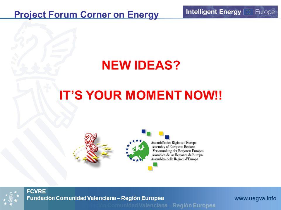 Fundación Comunidad Valenciana – Región Europea FCVRE Fundación Comunidad Valenciana – Región Europea www.uegva.info NEW IDEAS? ITS YOUR MOMENT NOW!!