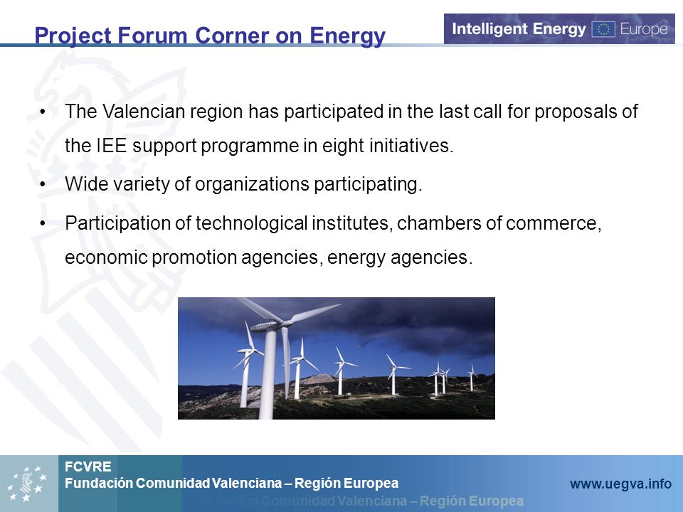 Fundación Comunidad Valenciana – Región Europea FCVRE Fundación Comunidad Valenciana – Región Europea   Project Forum Corner on Energy The Valencian region has participated in the last call for proposals of the IEE support programme in eight initiatives.