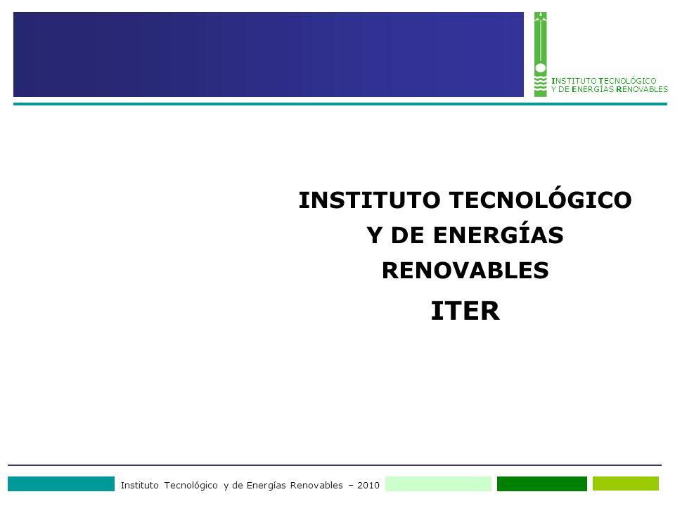 Instituto Tecnológico y de Energías Renovables – 2010 INSTITUTO TECNOLÓGICO Y DE ENERGÍAS RENOVABLES INSTITUTO TECNOLÓGICO Y DE ENERGÍAS RENOVABLES ITER