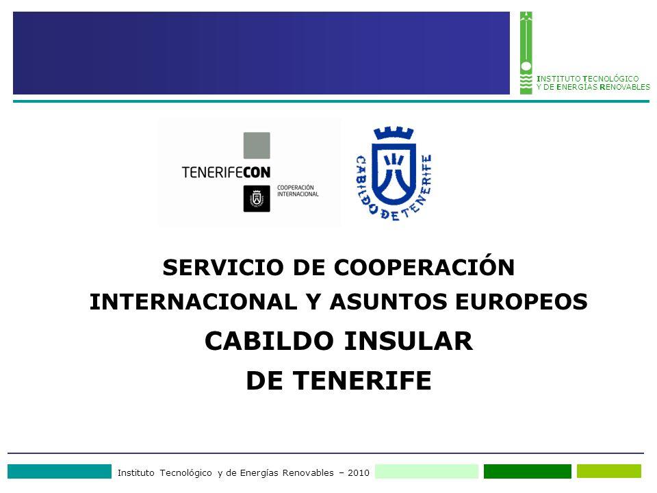 Instituto Tecnológico y de Energías Renovables – 2010 INSTITUTO TECNOLÓGICO Y DE ENERGÍAS RENOVABLES SERVICIO DE COOPERACIÓN INTERNACIONAL Y ASUNTOS EUROPEOS CABILDO INSULAR DE TENERIFE