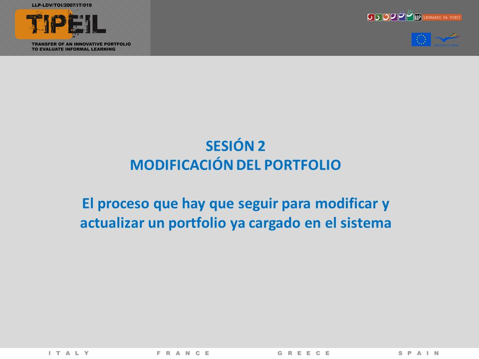 SESIÓN 2 MODIFICACIÓN DEL PORTFOLIO El proceso que hay que seguir para modificar y actualizar un portfolio ya cargado en el sistema