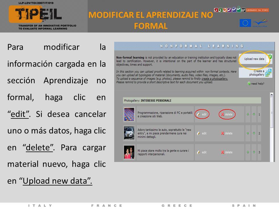 MODIFICAR EL APRENDIZAJE NO FORMAL Para modificar la información cargada en la sección Aprendizaje no formal, haga clic enedit. Si desea cancelar uno