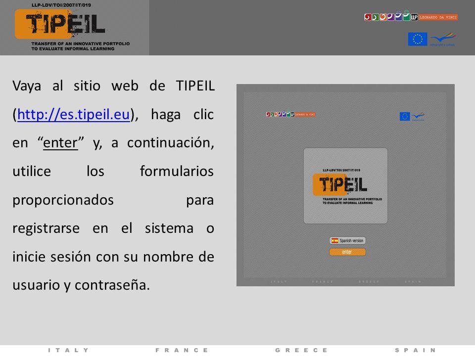 Vaya al sitio web de TIPEIL (http://es.tipeil.eu), haga clic en enter y, a continuación, utilice los formularios proporcionados para registrarse en el sistema o inicie sesión con su nombre de usuario y contraseña.http://es.tipeil.eu