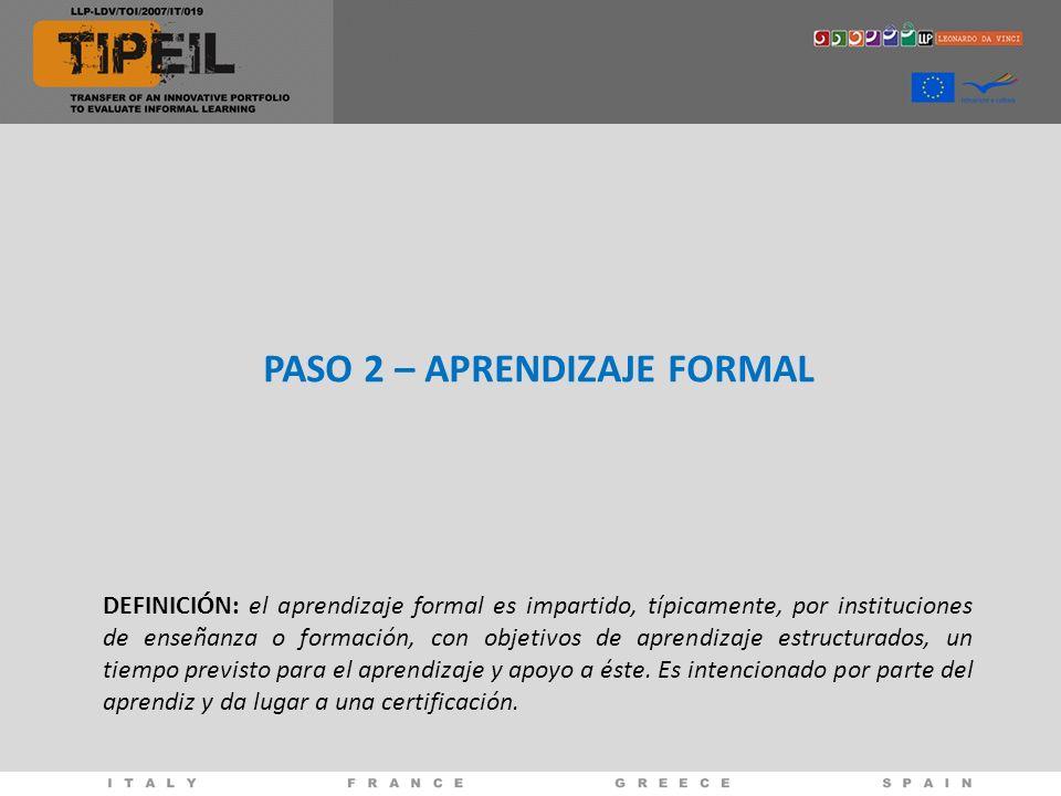 PASO 2 – APRENDIZAJE FORMAL DEFINICIÓN: el aprendizaje formal es impartido, típicamente, por instituciones de enseñanza o formación, con objetivos de aprendizaje estructurados, un tiempo previsto para el aprendizaje y apoyo a éste.