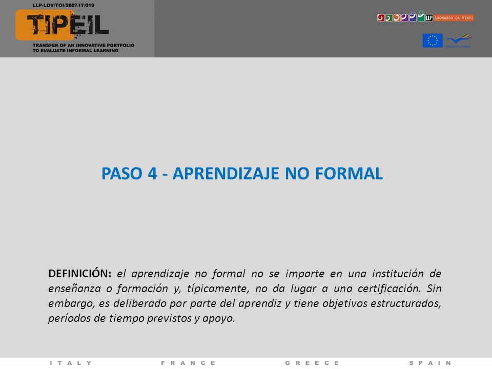 PASO 4 - APRENDIZAJE NO FORMAL DEFINICIÓN: el aprendizaje no formal no se imparte en una institución de enseñanza o formación y, típicamente, no da lugar a una certificación.