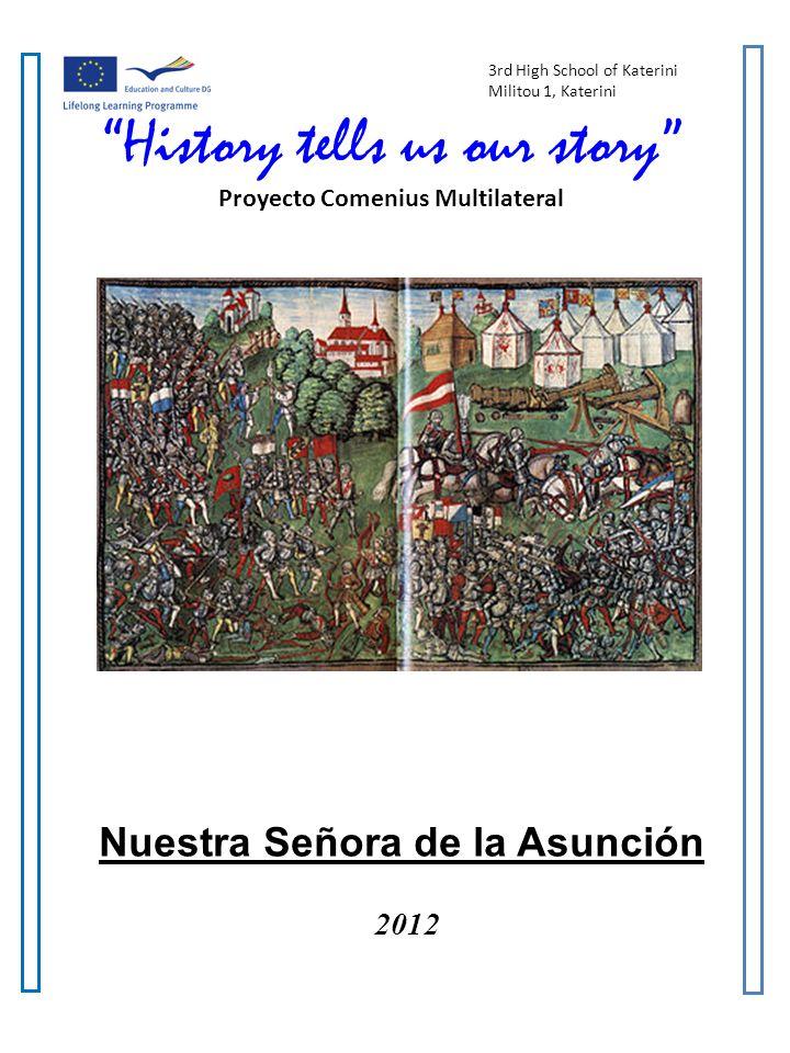 3rd High School of Katerini Militou 1, Katerini History tells us our story Proyecto Comenius Multilateral Nuestra Señora de la Asunción 2012