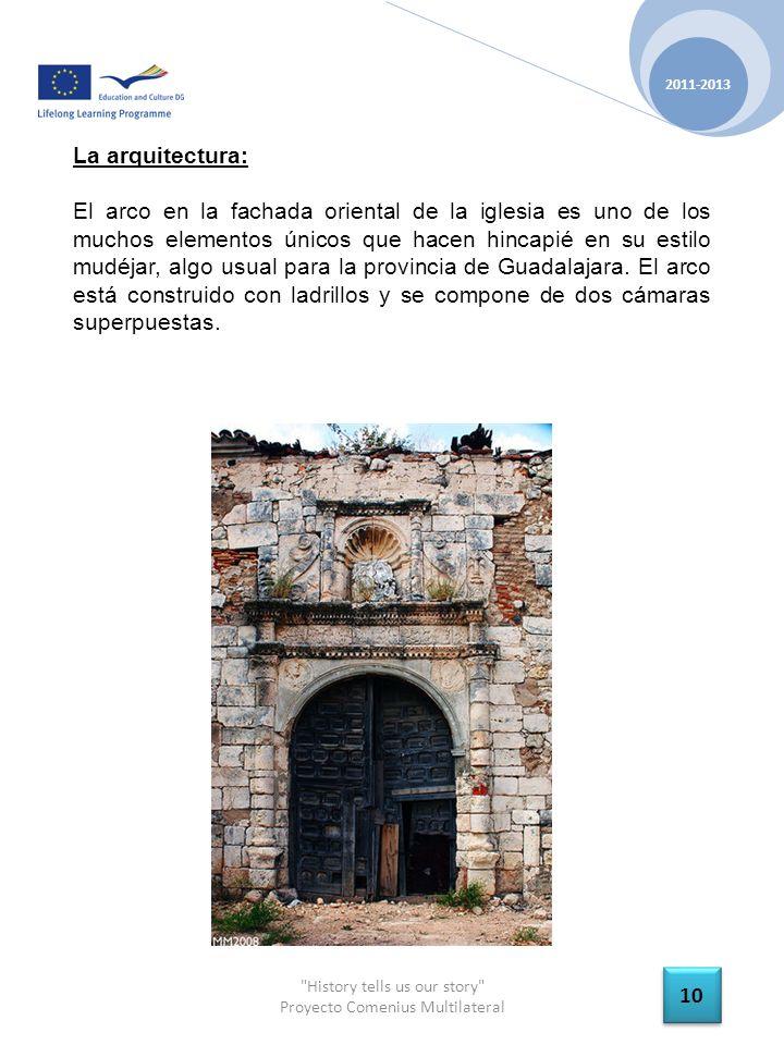 History tells us our story Proyecto Comenius Multilateral 2011-2013 10 La arquitectura: El arco en la fachada oriental de la iglesia es uno de los muchos elementos únicos que hacen hincapié en su estilo mudéjar, algo usual para la provincia de Guadalajara.