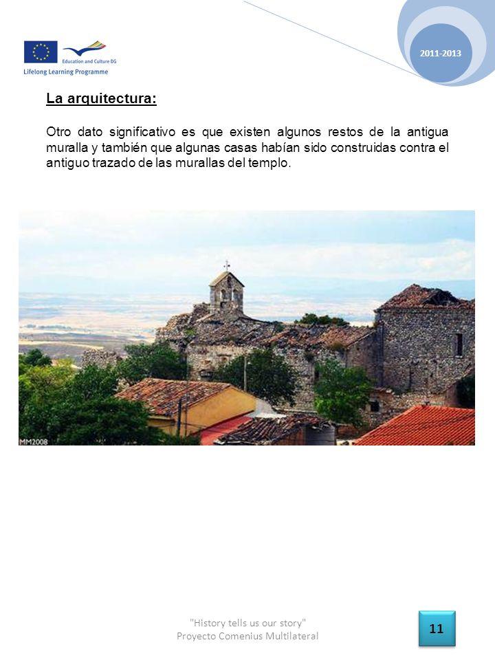 History tells us our story Proyecto Comenius Multilateral 2011-2013 11 La arquitectura: Otro dato significativo es que existen algunos restos de la antigua muralla y también que algunas casas habían sido construidas contra el antiguo trazado de las murallas del templo.
