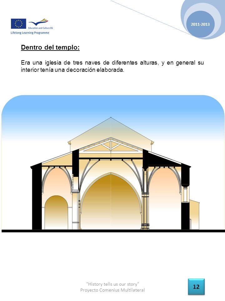 History tells us our story Proyecto Comenius Multilateral 2011-2013 12 Dentro del templo: Era una iglesia de tres naves de diferentes alturas, y en general su interior tenía una decoración elaborada.