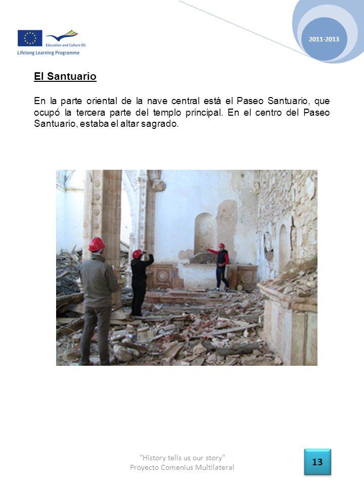 History tells us our story Proyecto Comenius Multilateral 2011-2013 13 El Santuario En la parte oriental de la nave central está el Paseo Santuario, que ocupó la tercera parte del templo principal.