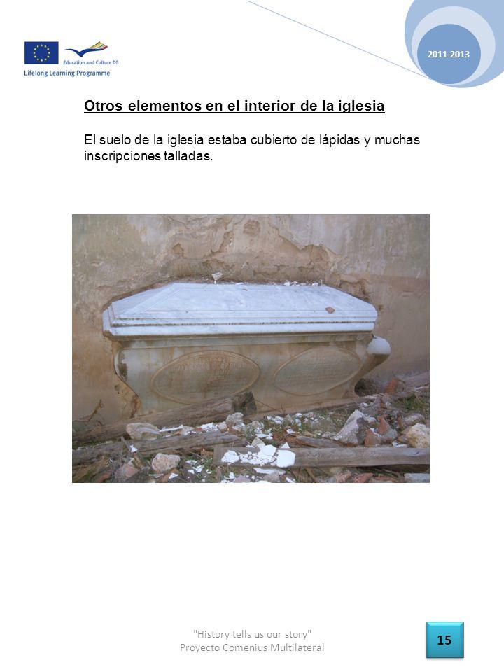 History tells us our story Proyecto Comenius Multilateral 2011-2013 15 Otros elementos en el interior de la iglesia El suelo de la iglesia estaba cubierto de lápidas y muchas inscripciones talladas.
