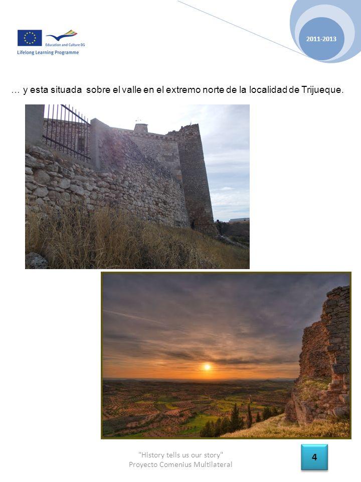History tells us our story Proyecto Comenius Multilateral 2011-2013 4 4 … y esta situada sobre el valle en el extremo norte de la localidad de Trijueque.