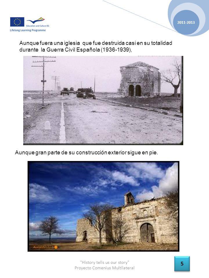 History tells us our story Proyecto Comenius Multilateral 2011-2013 5 5 Aunque fuera una iglesia que fue destruida casi en su totalidad durante la Guerra Civil Española (1936-1939), Aunque gran parte de su construcción exterior sigue en pie.
