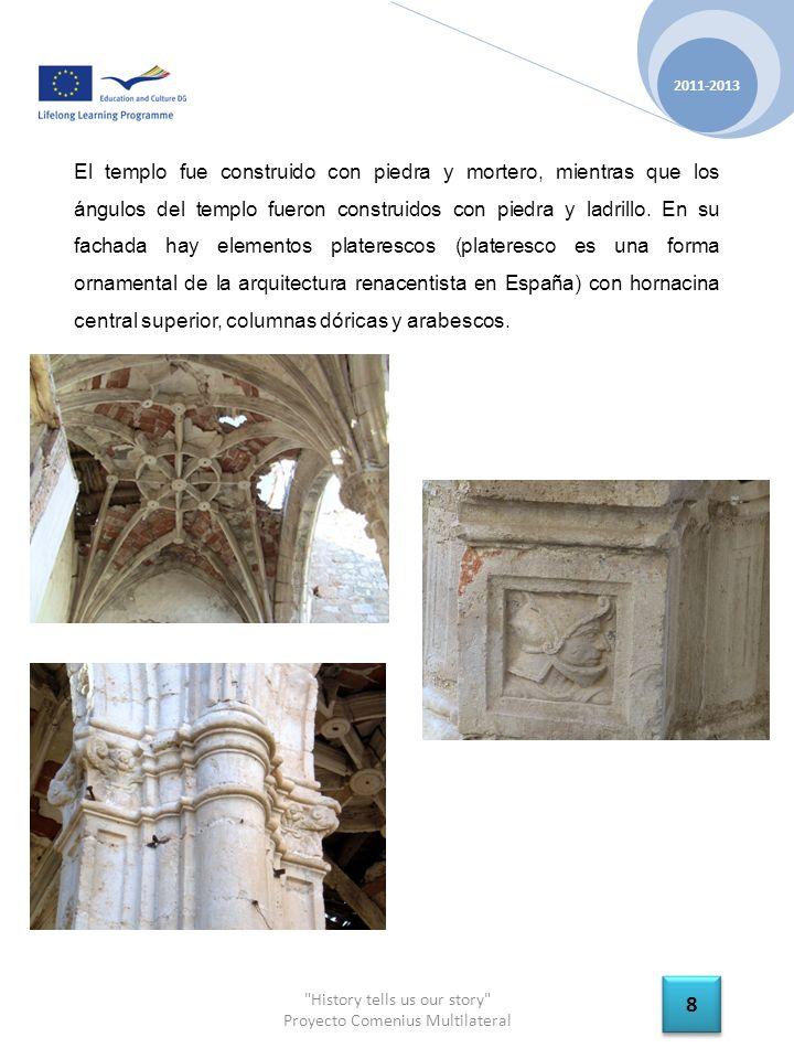 History tells us our story Proyecto Comenius Multilateral 2011-2013 8 8 El templo fue construido con piedra y mortero, mientras que los ángulos del templo fueron construidos con piedra y ladrillo.
